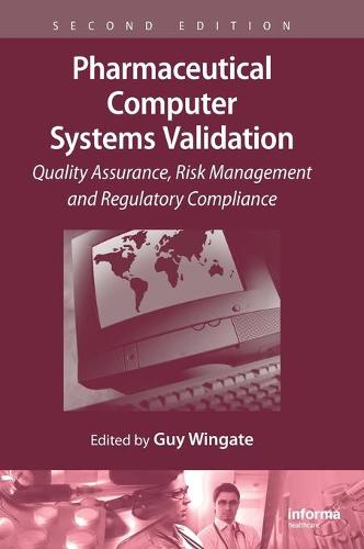 Pharmaceutical Computer Systems Validation: Quality Assurance, Risk Management and Regulatory Compliance (Hardback)