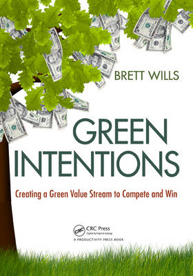 Green Intentions: Creating a Green Value Stream to Compete and Win (Paperback)