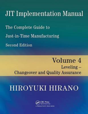 JIT Implementation Manual -- The Complete Guide to Just-In-Time Manufacturing: Volume 4 -- Leveling -- Changeover and Quality Assurance (Paperback)