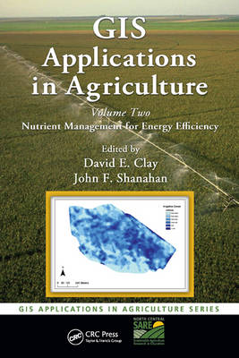 GIS Applications in Agriculture, Volume Two: Nutrient  Management for Energy Efficiency - GIS Applications in Agriculture (Hardback)