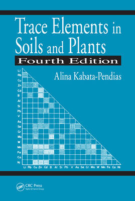 Trace Elements in Soils and Plants, Fourth Edition (Hardback)