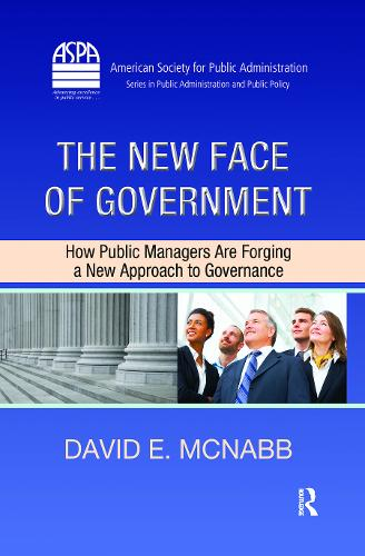 The New Face of Government: How Public Managers Are Forging a New Approach to Governance - ASPA Series in Public Administration and Public Policy (Hardback)