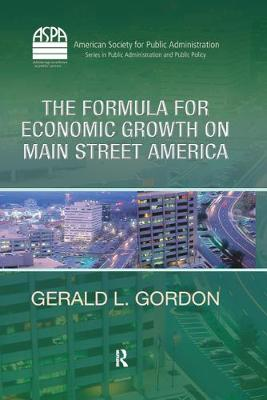 The Formula for Economic Growth on Main Street America - ASPA Series in Public Administration and Public Policy (Hardback)