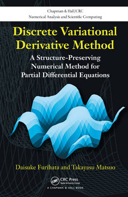 Discrete Variational Derivative Method: A Structure-Preserving Numerical Method for Partial Differential Equations - Chapman & Hall/CRC Numerical Analysis and Scientific Computing Series (Hardback)