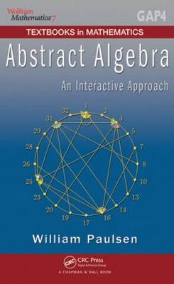 Abstract Algebra: An Interactive Approach - Textbooks in Mathematics v. 7 (Hardback)