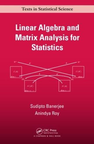 Linear Algebra and Matrix Analysis for Statistics - Chapman & Hall/CRC Texts in Statistical Science (Hardback)