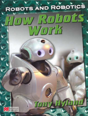 Robots and Robotics How Robots Work Macmillan Library (Hardback)