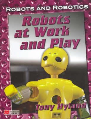 Robots and Robotics at Work and Play Macmillan Library (Hardback)