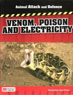 Animal Attack and Defence Venom Poison and Electricity Macmillan Library (Hardback)