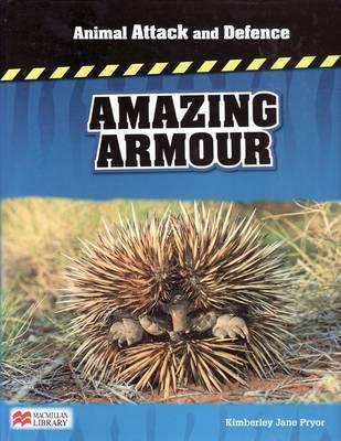 Animal Attack and Defence Amazing Armour Macmillan Library (Hardback)
