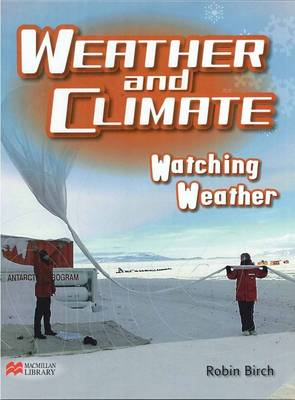 Weather and Climate Watching Weather Macmillan Library (Hardback)