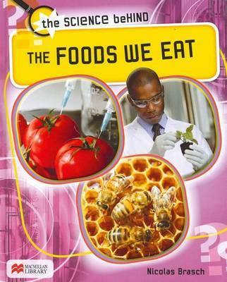 The Foods We Eat - Science Behind: Macmillan Library (Hardback)