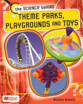 Theme Parks, Playgrounds and Toys - Science Behind: Macmillan Library (Hardback)