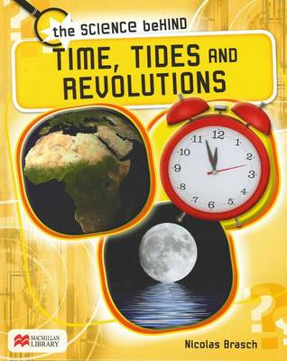 Time, Tides and Revolutions - Science Behind: Macmillan Library (Hardback)