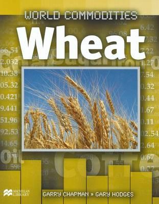 Wheat - World Commodities - Macmillan Library (Hardback)