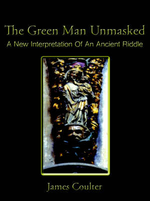 The Green Man Unmasked: A New Interpretation of an Ancient Riddle (Paperback)