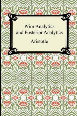 Prior Analytics and Posterior Analytics (Paperback)