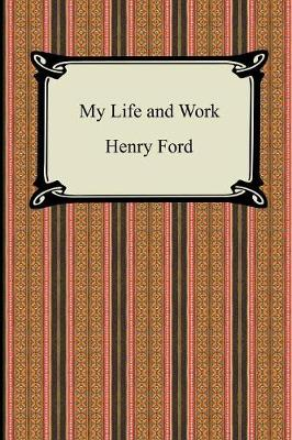 My Life and Work (the Autobiography of Henry Ford) (Paperback)