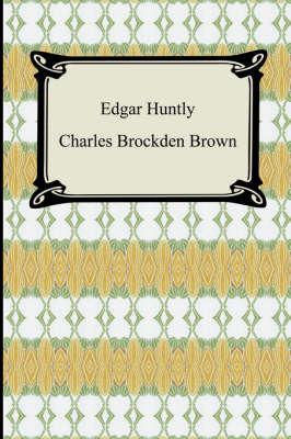 Edgar Huntly; Or, Memoirs of a Sleep-Walker (Paperback)