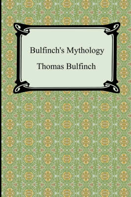Bulfinch's Mythology (the Age of Fable, the Age of Chivalry, and Legends of Charlemagne) (Paperback)