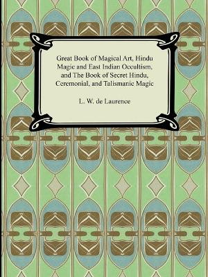 Great Book of Magical Art, Hindu Magic and East Indian Occultism, and the Book of Secret Hindu, Ceremonial, and Talismanic Magic (Paperback)