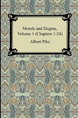 Morals and Dogma, Volume 1 (Chapters 1-24) (Paperback)