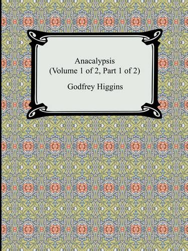 Anacalypsis (Volume 1 of 2, Part 1 of 2) (Paperback)