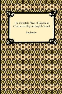 The Complete Plays of Sophocles (the Seven Plays in English Verse) (Paperback)