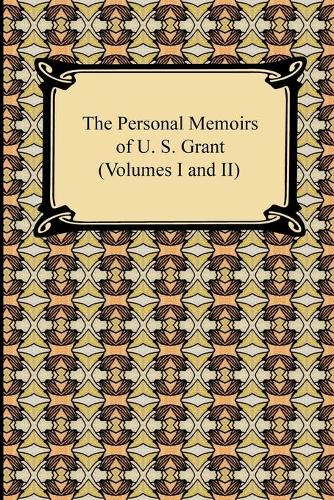 The Personal Memoirs of U. S. Grant (Volumes I and II) (Paperback)