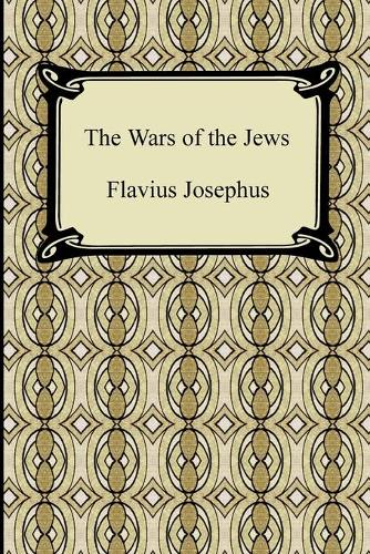 The Wars of the Jews (Paperback)