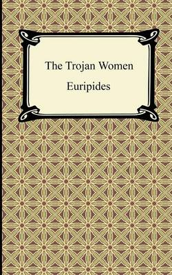 The Trojan Women (Paperback)