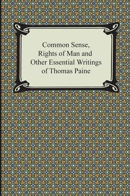 Common Sense, Rights of Man and Other Essential Writings of Thomas Paine (Paperback)