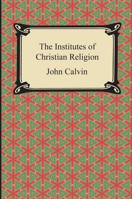 Institutes of the Christian Religion (Paperback)