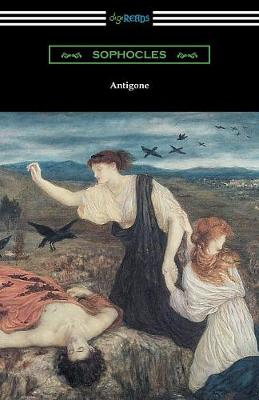 Antigone (Translated by E. H. Plumptre with an Introduction by J. Churton Collins) (Paperback)