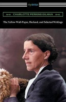 The Yellow Wall-Paper, Herland, and Selected Writings (Paperback)
