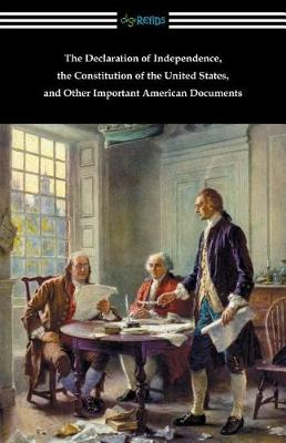 The Declaration of Independence, the Constitution of the United States, and Other Important American Documents (Paperback)