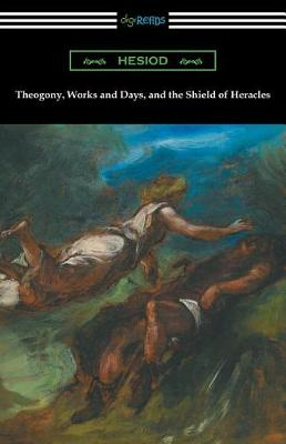 Theogony, Works and Days, and the Shield of Heracles: (translated by Hugh G. Evelyn-White) (Paperback)