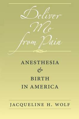 Deliver Me from Pain: Anesthesia and Birth in America (Paperback)