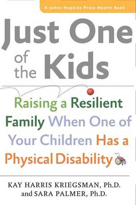 Just One of the Kids: Raising a Resilient Family When One of Your Children Has a Physical Disability - A Johns Hopkins Press Health Book (Paperback)