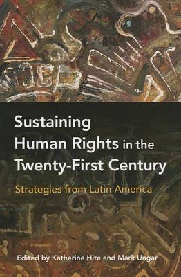 Sustaining Human Rights in the Twenty-First Century: Strategies from Latin America (Hardback)