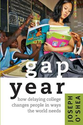 Gap Year: How Delaying College Changes People in Ways the World Needs (Paperback)