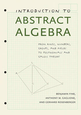 Introduction to Abstract Algebra: From Rings, Numbers, Groups, and Fields to Polynomials and Galois Theory (Hardback)
