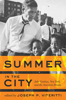 Summer in the City: John Lindsay, New York, and the American Dream (Paperback)