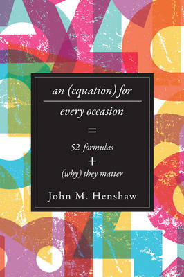 An Equation for Every Occasion: Fifty-Two Formulas and Why They Matter (Hardback)