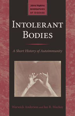 Intolerant Bodies: A Short History of Autoimmunity - Johns Hopkins Biographies of Disease (Paperback)