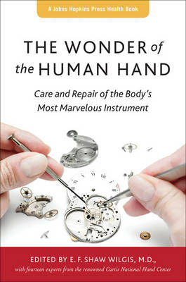 The Wonder of the Human Hand: Care and Repair of the Body's Most Marvelous Instrument - A Johns Hopkins Press Health Book (Hardback)
