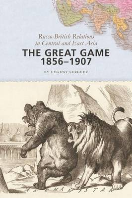 The Great Game, 1856-1907: Russo-British Relations in Central and East Asia (Paperback)