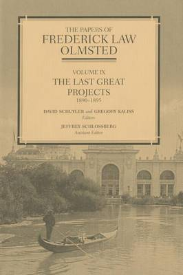 The Papers of Frederick Law Olmsted: Volume 9: The Last Great Projects, 1890-1895 - The Papers of Frederick Law Olmsted (Hardback)