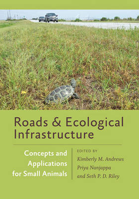 Roads and Ecological Infrastructure: Concepts and Applications for Small Animals - Wildlife Management and Conservation (Hardback)