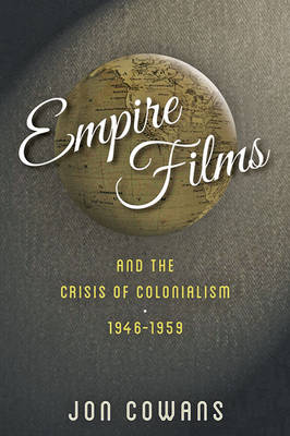 Empire Films and the Crisis of Colonialism, 1946-1959 (Hardback)
